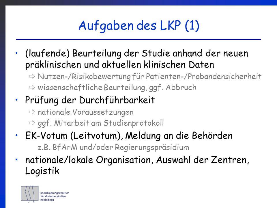 Aufgaben des LKP (1)(laufende) Beurteilung der Studie anhand der neuen präklinischen und aktuellen klinischen Daten.