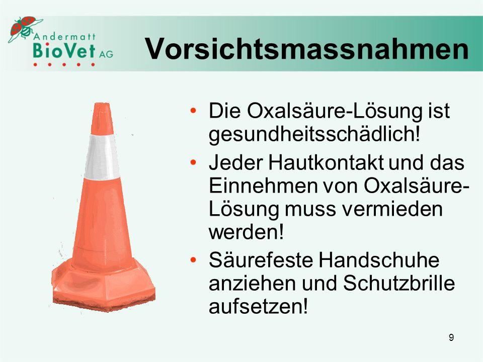 Vorsichtsmassnahmen Die Oxalsäure-Lösung ist gesundheitsschädlich!