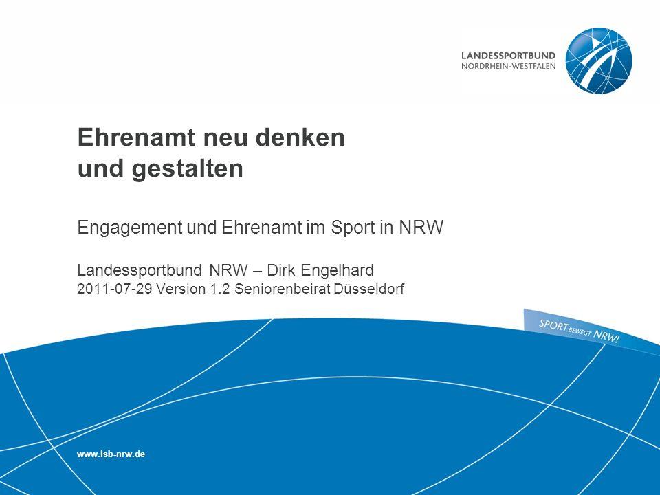 Ehrenamt neu denken und gestalten Engagement und Ehrenamt im Sport in NRW Landessportbund NRW – Dirk Engelhard 2011-07-29 Version 1.2 Seniorenbeirat Düsseldorf