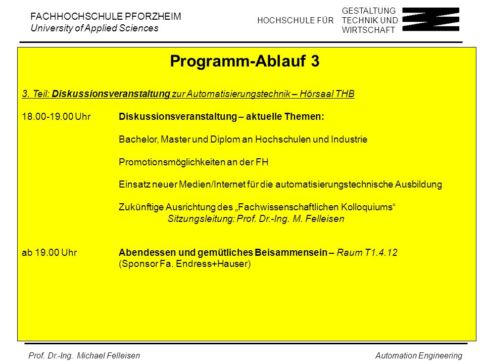 Programm-Ablauf 3 3. Teil: Diskussionsveranstaltung zur Automatisierungstechnik – Hörsaal THB.