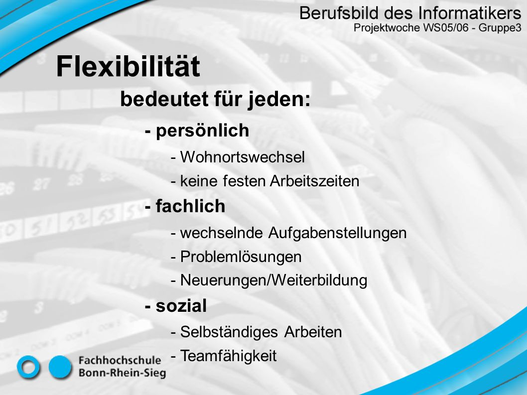 Flexibilität bedeutet für jeden: - persönlich - fachlich - sozial