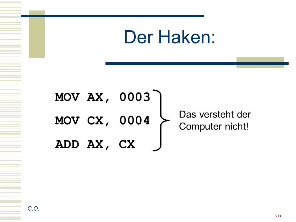 Der Haken: MOV AX, 0003 MOV CX, 0004 ADD AX, CX