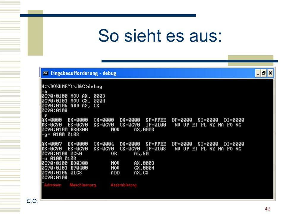 So sieht es aus: Adressen Maschinenprg. Assemblerprg. C.O. C.O.