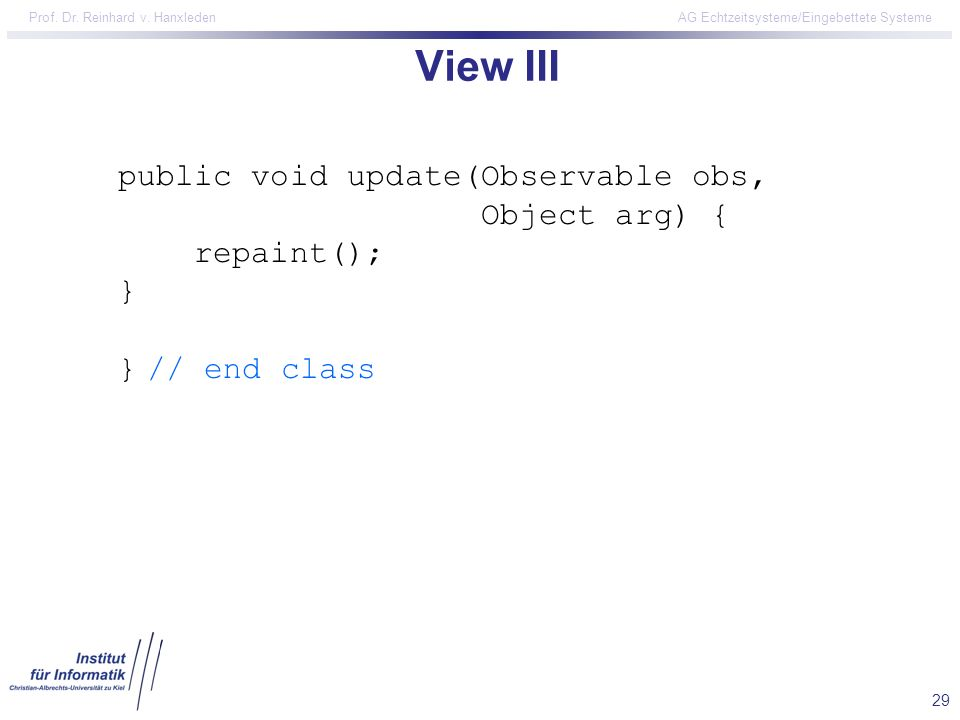 View III public void update(Observable obs, Object arg) { repaint(); } } // end class.