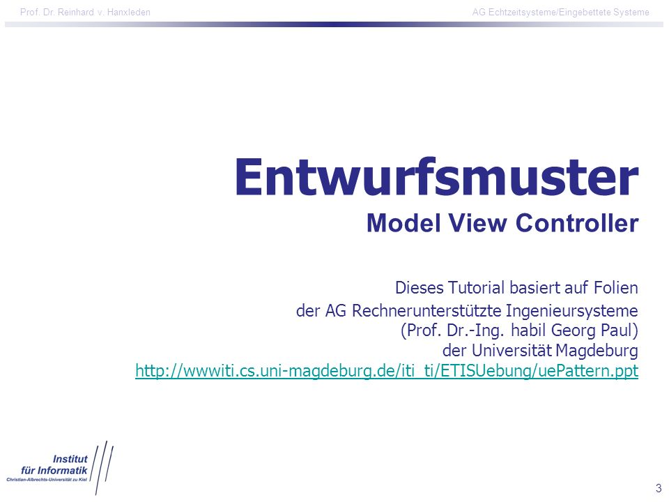 Entwurfsmuster Model View Controller Dieses Tutorial basiert auf Folien der AG Rechnerunterstützte Ingenieursysteme (Prof.