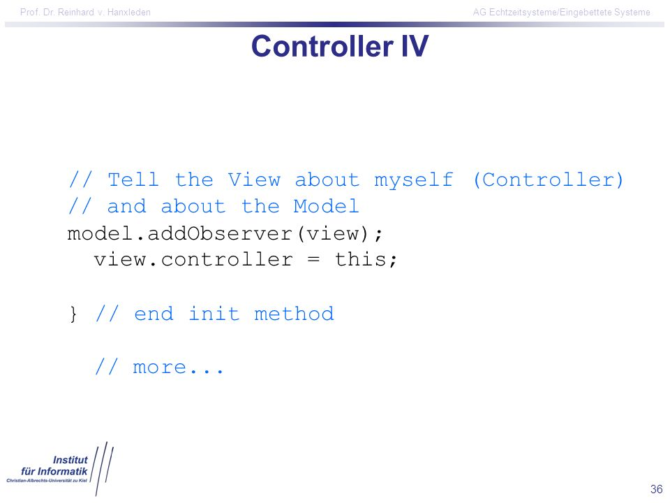 Controller IV // Tell the View about myself (Controller) // and about the Model. model.addObserver(view);