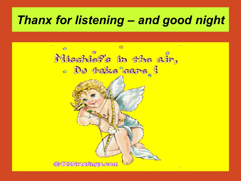 Thanx for listening – and good night