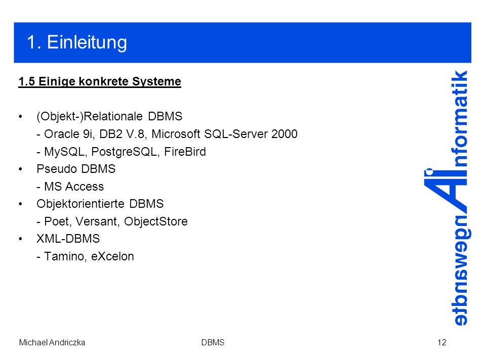 1. Einleitung 1.5 Einige konkrete Systeme (Objekt-)Relationale DBMS