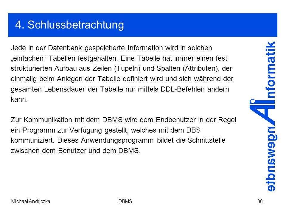4. Schlussbetrachtung Jede in der Datenbank gespeicherte Information wird in solchen.