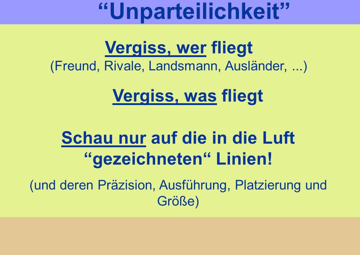 Unparteilichkeit Vergiss, wer fliegt (Freund, Rivale, Landsmann, Ausländer, ...) Vergiss, was fliegt.
