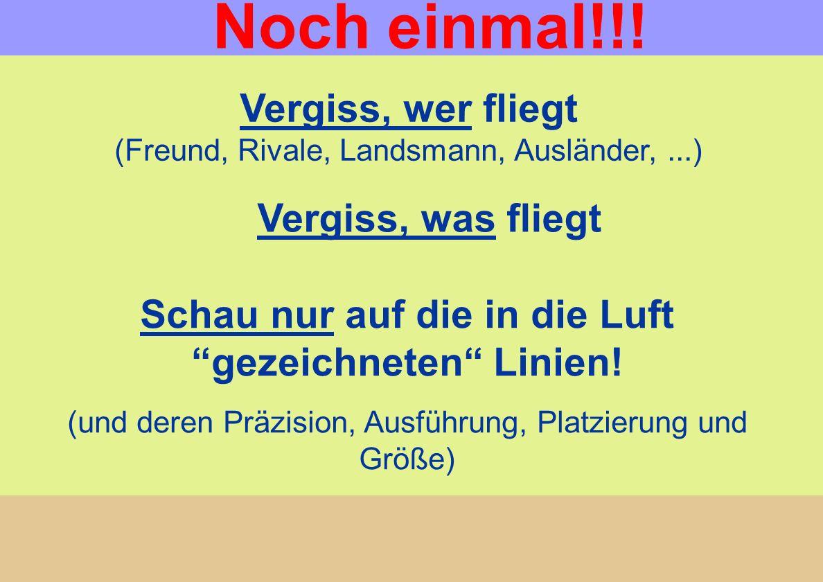Noch einmal!!! Vergiss, wer fliegt (Freund, Rivale, Landsmann, Ausländer, ...) Vergiss, was fliegt.