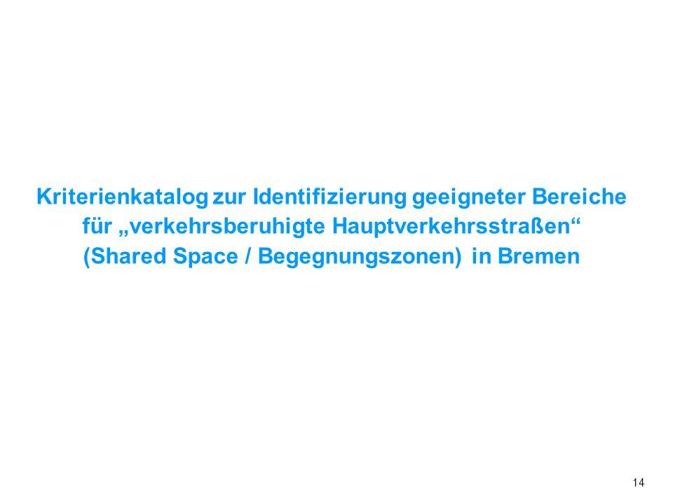 """Kriterienkatalog zur Identifizierung geeigneter Bereiche für """"verkehrsberuhigte Hauptverkehrsstraßen (Shared Space / Begegnungszonen) in Bremen"""