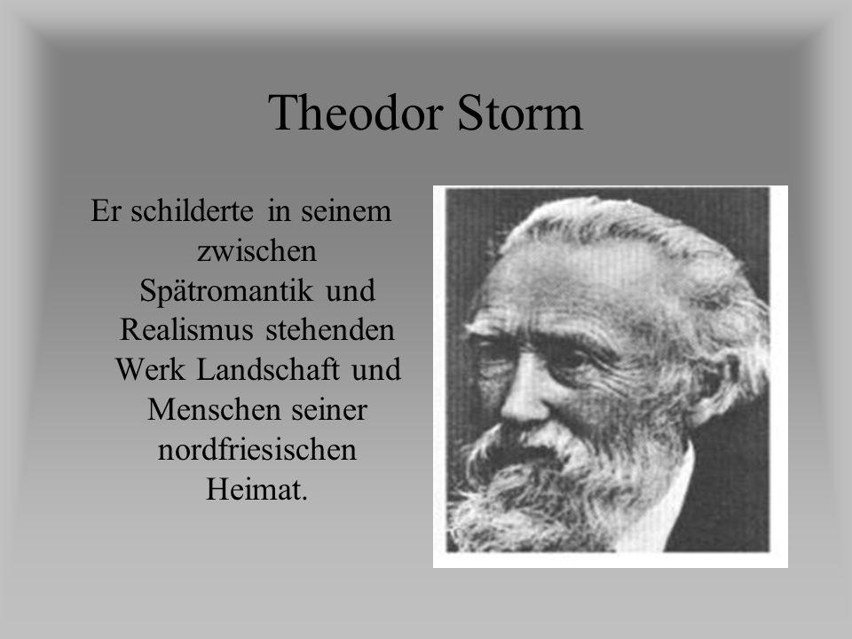 Theodor Storm Er schilderte in seinem zwischen Spätromantik und Realismus stehenden Werk Landschaft und Menschen seiner nordfriesischen Heimat.