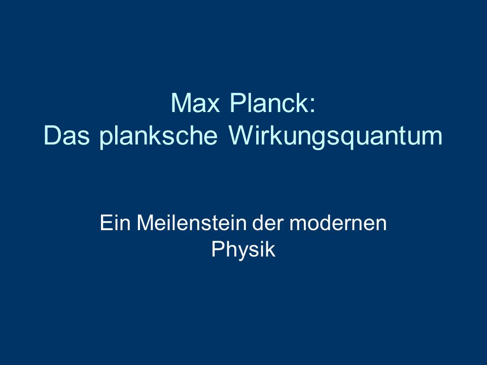 Max Planck: Das planksche Wirkungsquantum