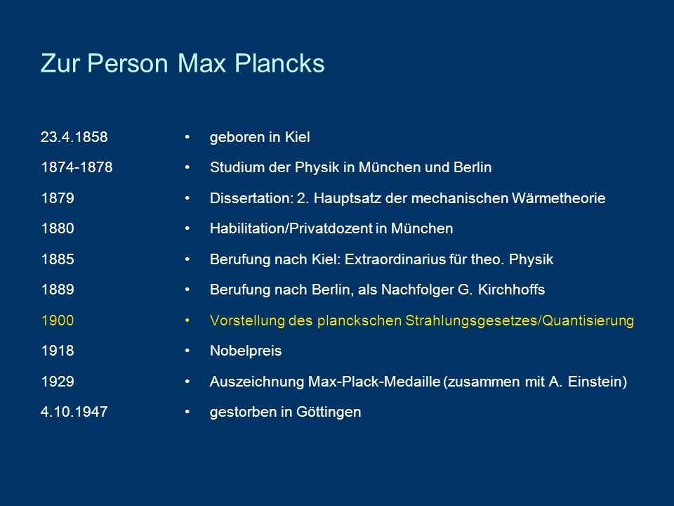 Zur Person Max Plancks 23.4.1858 1874-1878 1879 1880 1885 1889 1900