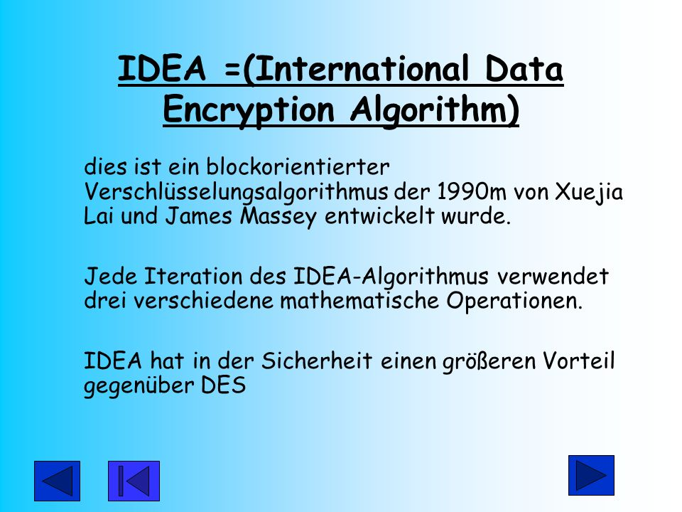 IDEA =(International Data Encryption Algorithm)
