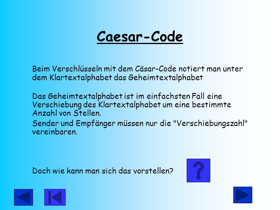 Caesar-Code Beim Verschlüsseln mit dem Cäsar-Code notiert man unter dem Klartextalphabet das Geheimtextalphabet.