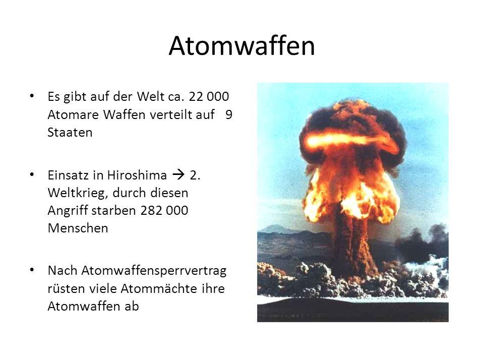 Atomwaffen Es gibt auf der Welt ca. 22 000 Atomare Waffen verteilt auf 9 Staaten.