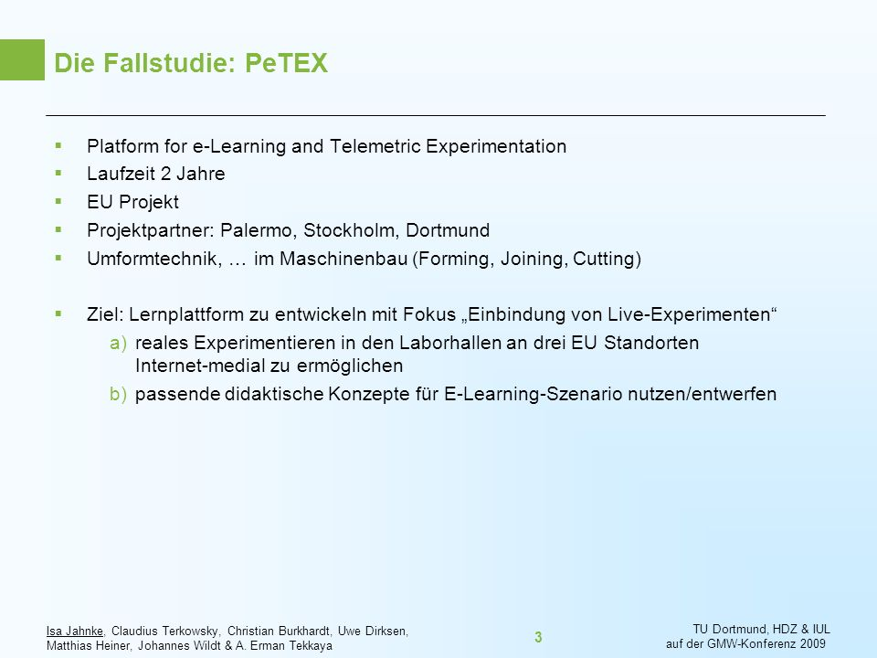 Die Fallstudie: PeTEX Platform for e-Learning and Telemetric Experimentation. Laufzeit 2 Jahre. EU Projekt.