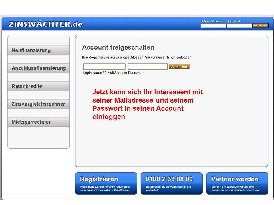 Jetzt kann sich Ihr Interessent mit seiner Mailadresse und seinem Passwort in seinen Account einloggen