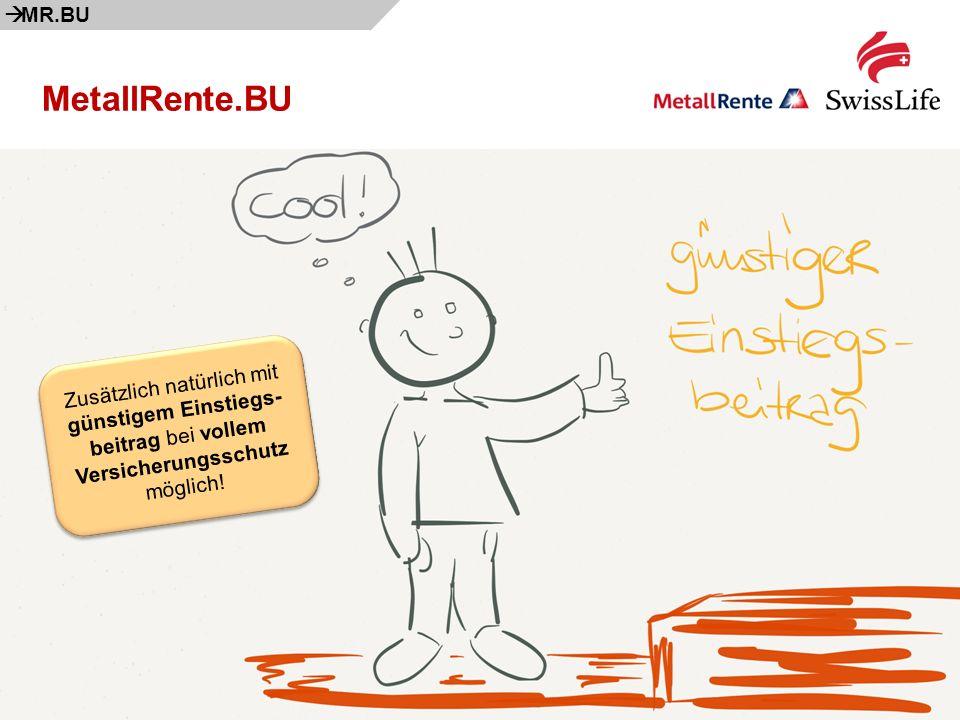 à MR.BU MetallRente.BU. Zusätzlich natürlich mit günstigem Einstiegs-beitrag bei vollem Versicherungsschutz möglich!
