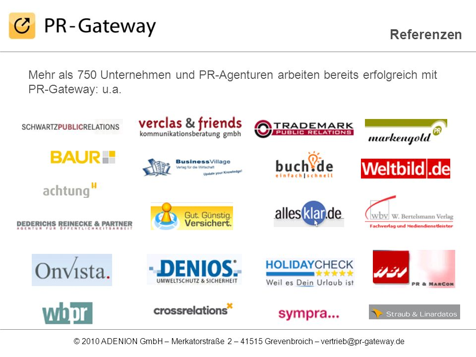 Referenzen Mehr als 750 Unternehmen und PR-Agenturen arbeiten bereits erfolgreich mit PR-Gateway: u.a.