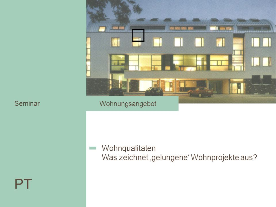 PT Wohnqualitäten Was zeichnet 'gelungene' Wohnprojekte aus