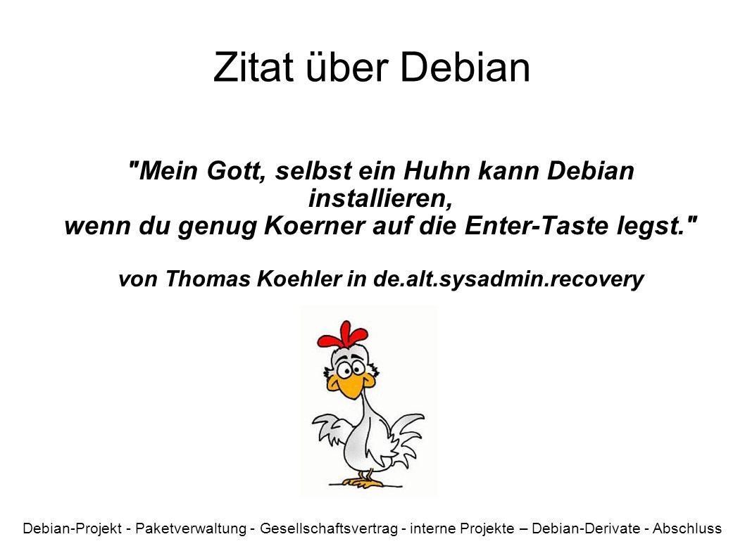 Zitat über Debian Mein Gott, selbst ein Huhn kann Debian installieren, wenn du genug Koerner auf die Enter-Taste legst.