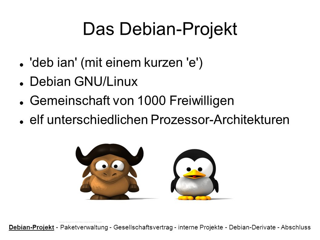 Das Debian-Projekt deb ian (mit einem kurzen e ) Debian GNU/Linux
