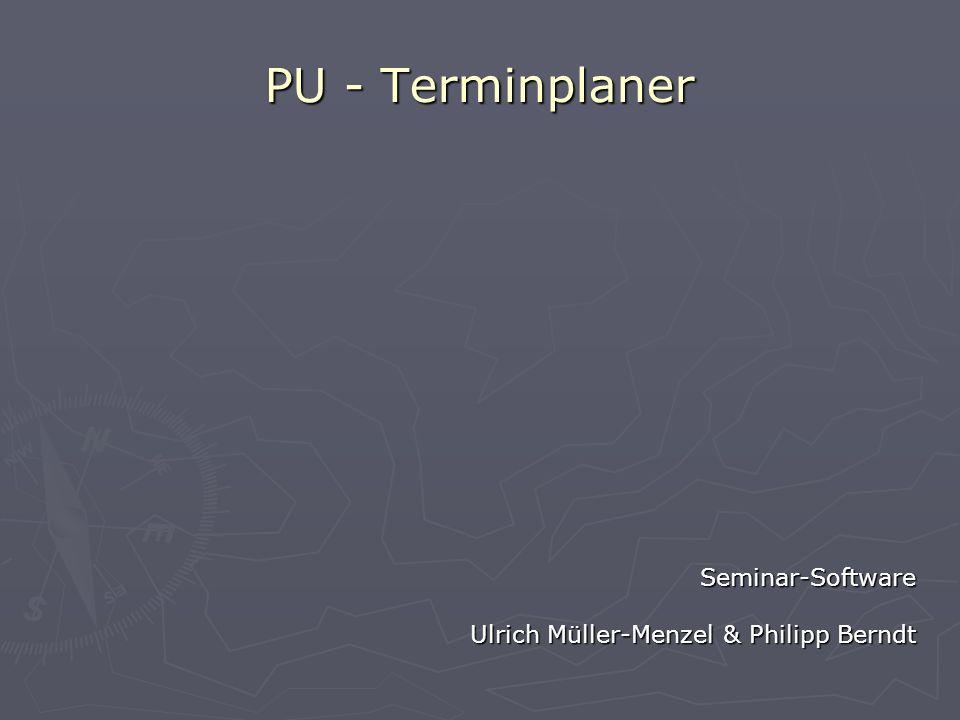PU - Terminplaner Seminar-Software Ulrich Müller-Menzel & Philipp Berndt by
