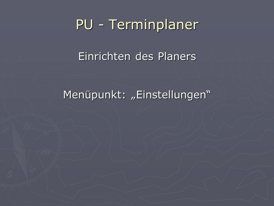 """PU - Terminplaner Einrichten des Planers Menüpunkt: """"Einstellungen"""
