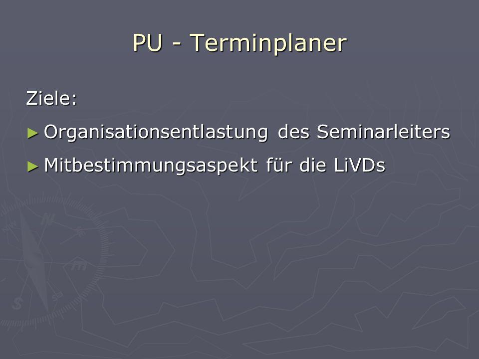 PU - Terminplaner Ziele: Organisationsentlastung des Seminarleiters