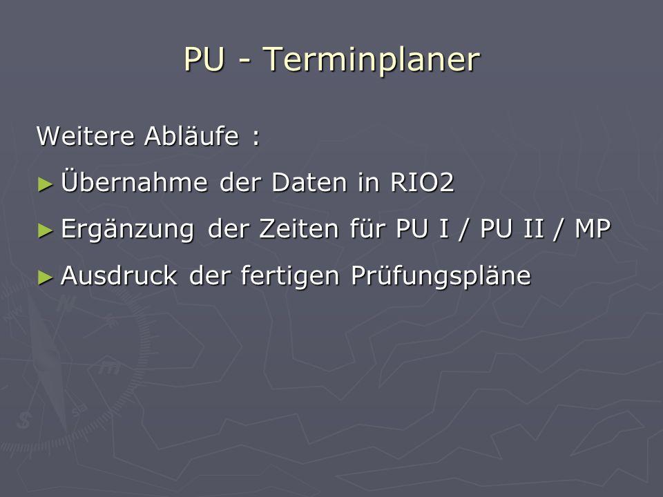 PU - Terminplaner Weitere Abläufe : Übernahme der Daten in RIO2