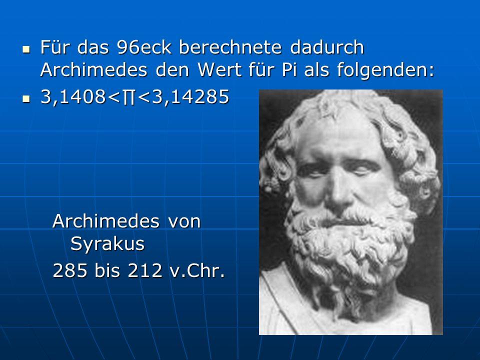 Für das 96eck berechnete dadurch Archimedes den Wert für Pi als folgenden: