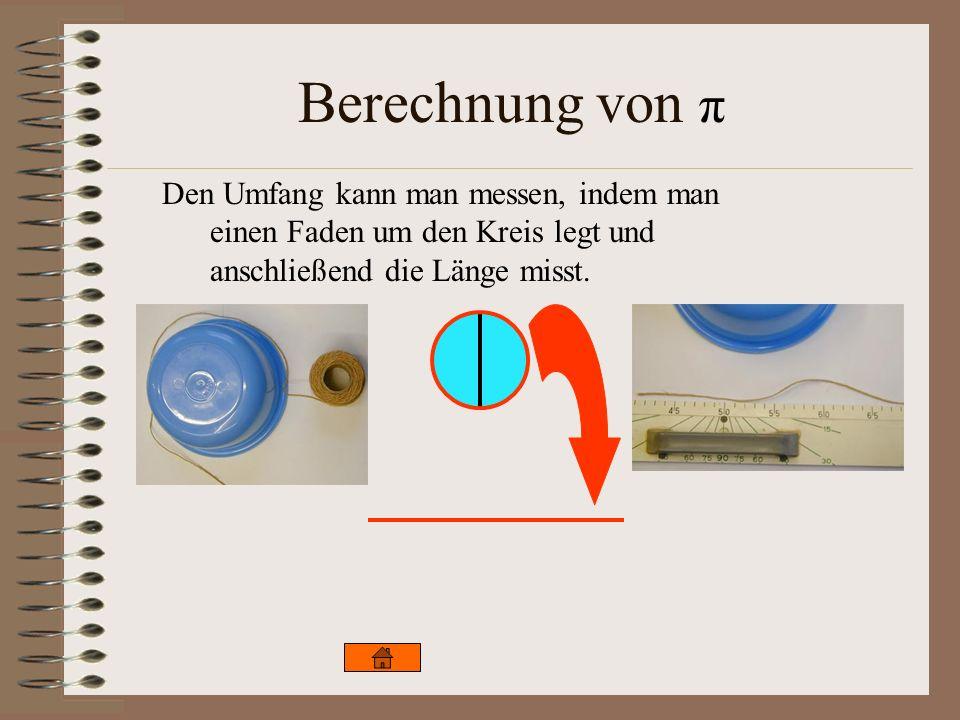 Berechnung von πDen Umfang kann man messen, indem man einen Faden um den Kreis legt und anschließend die Länge misst.
