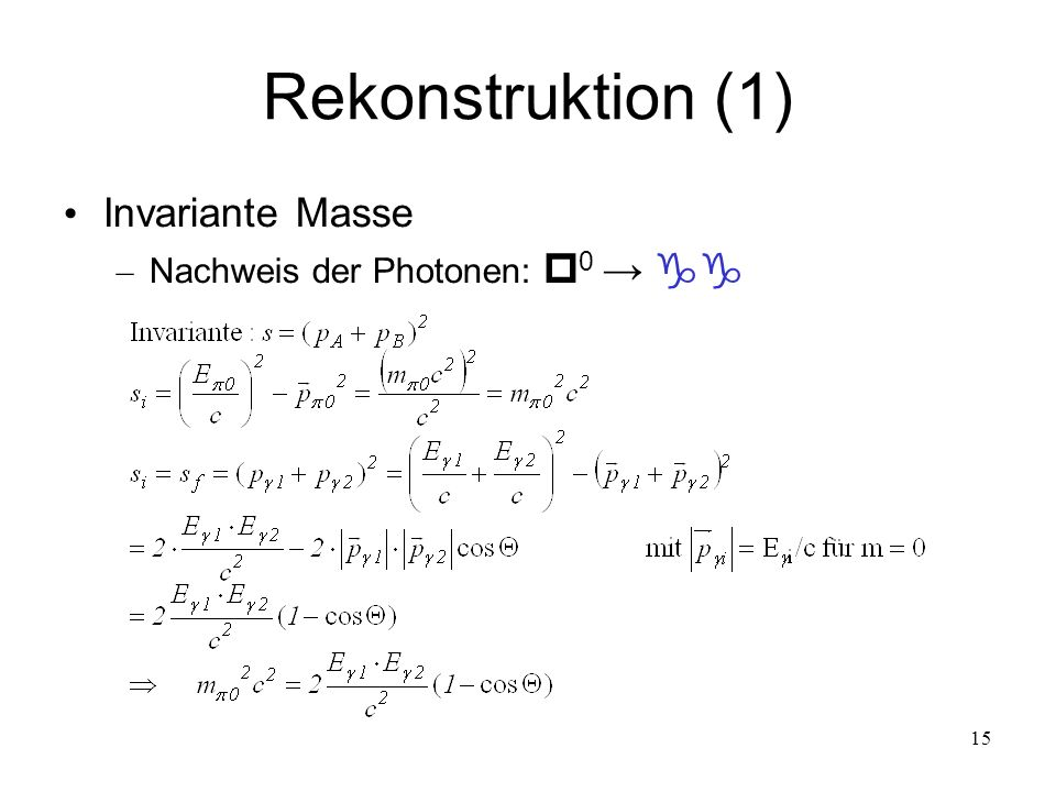 Rekonstruktion (1) Invariante Masse Nachweis der Photonen: 0 →  15