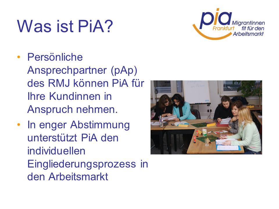 Was ist PiA Persönliche Ansprechpartner (pAp) des RMJ können PiA für Ihre Kundinnen in Anspruch nehmen.
