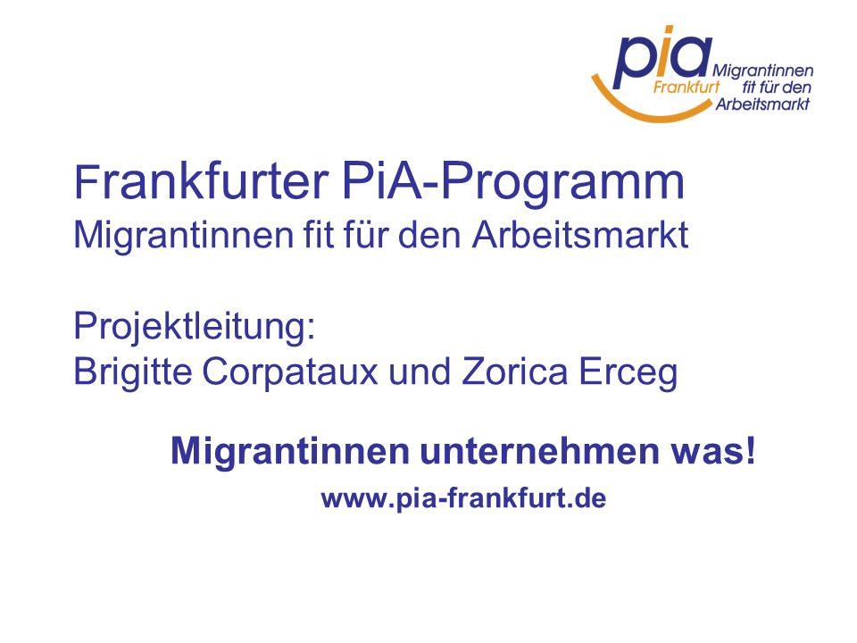 Migrantinnen unternehmen was! www.pia-frankfurt.de