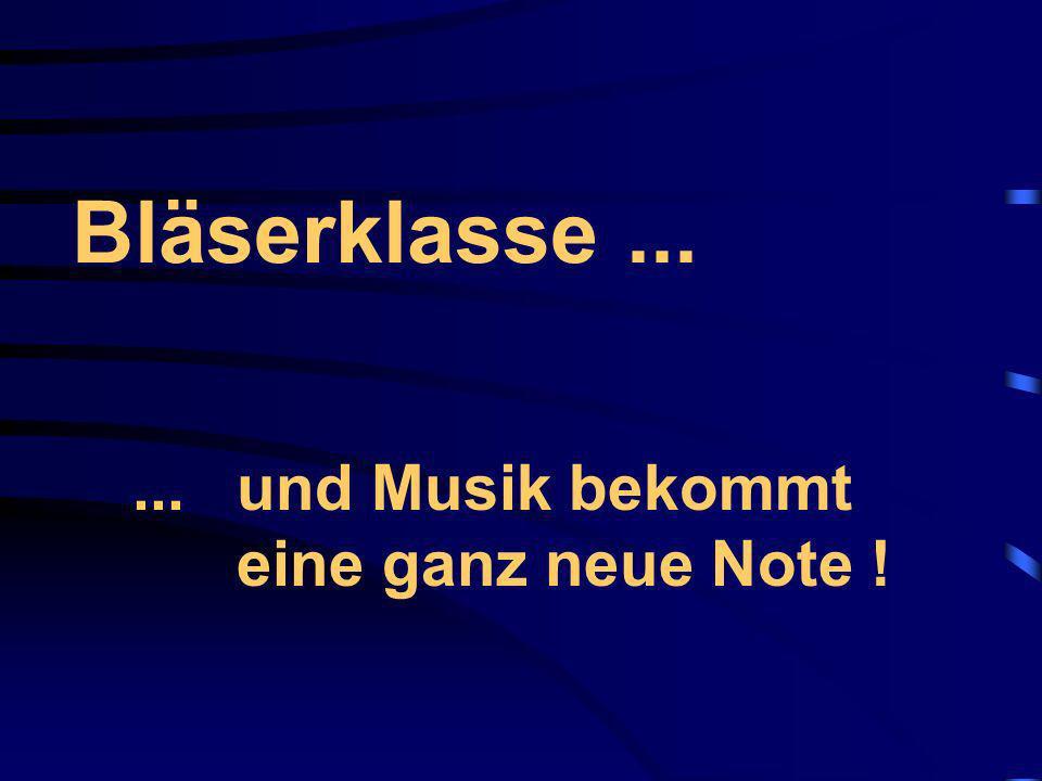 Bläserklasse ... ... und Musik bekommt eine ganz neue Note !