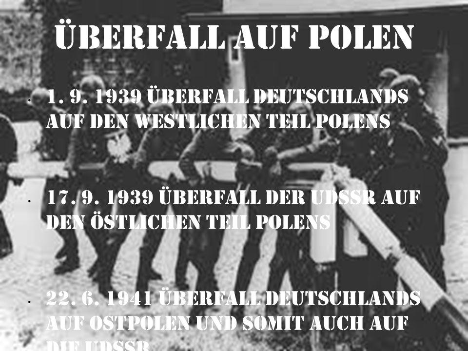 Überfall auf Polen1. 9. 1939 Überfall Deutschlands auf den westlichen Teil Polens. 17. 9. 1939 Überfall der UdSSR auf den Östlichen Teil Polens.