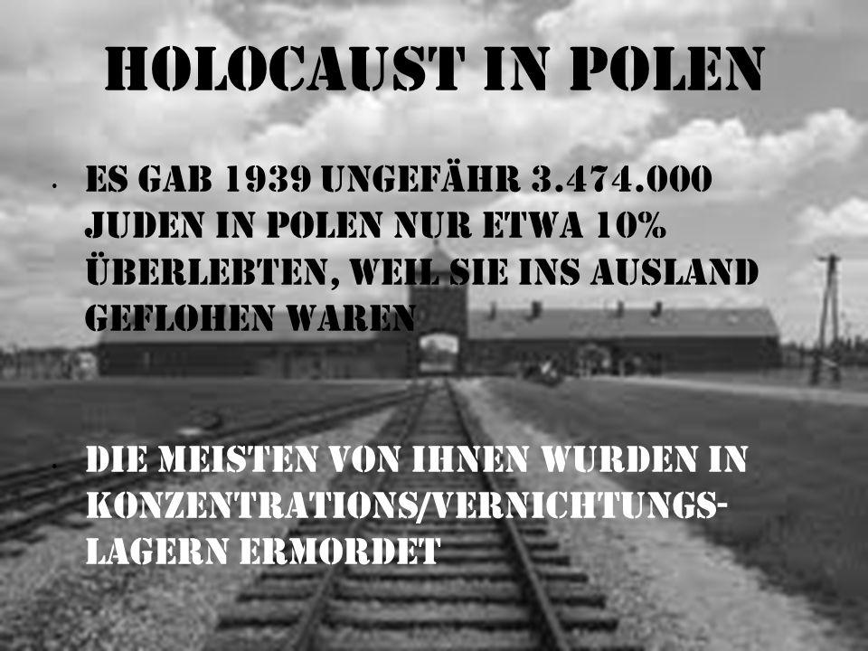 Holocaust in PolenEs gab 1939 ungefähr 3.474.000 Juden in Polen nur etwa 10% Überlebten, weil sie ins Ausland geflohen waren.