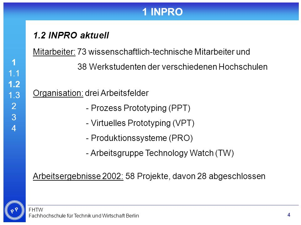1 INPRO1.2 INPRO aktuell. Mitarbeiter: 73 wissenschaftlich-technische Mitarbeiter und. 38 Werkstudenten der verschiedenen Hochschulen.