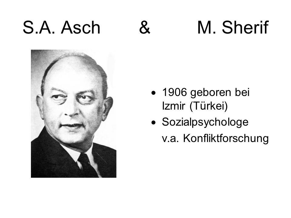 S.A. Asch & M. Sherif 1906 geboren bei Izmir (Türkei) Sozialpsychologe