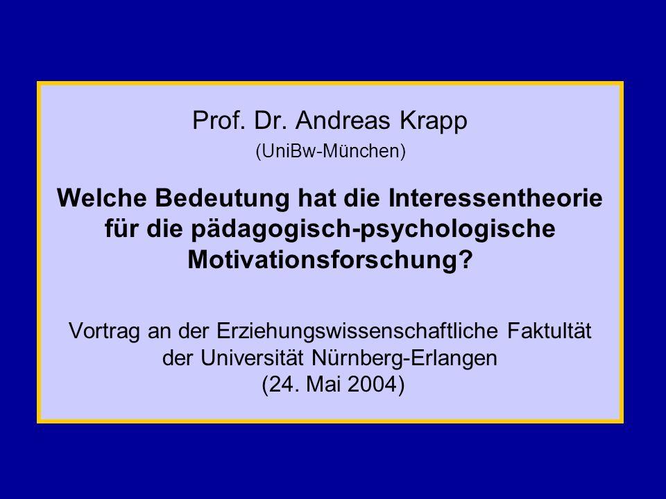 Prof. Dr. Andreas Krapp (UniBw-München) Welche Bedeutung hat die Interessentheorie für die pädagogisch-psychologische Motivationsforschung