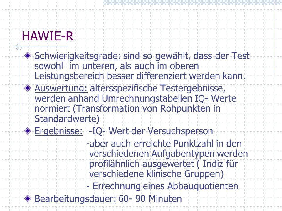 HAWIE-R Schwierigkeitsgrade: sind so gewählt, dass der Test sowohl im unteren, als auch im oberen Leistungsbereich besser differenziert werden kann.