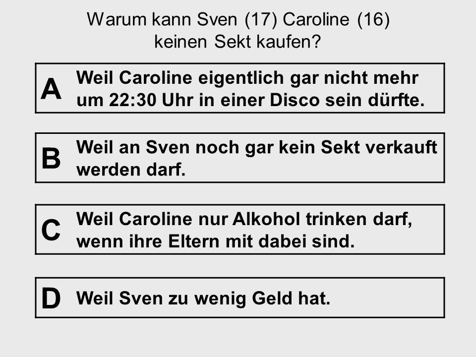 Warum kann Sven (17) Caroline (16) keinen Sekt kaufen