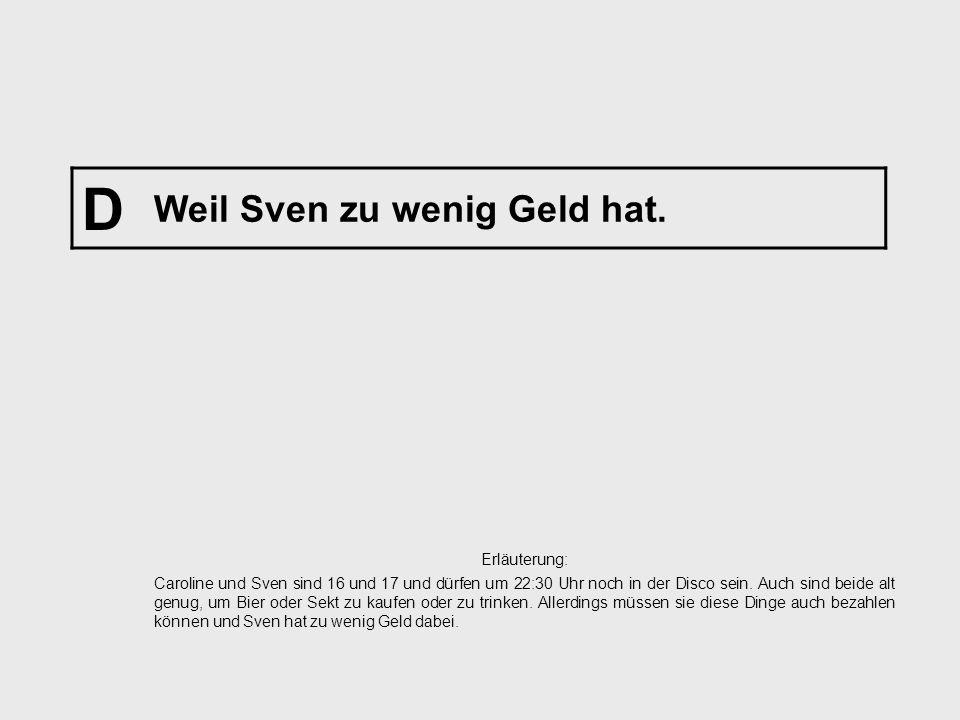 D Weil Sven zu wenig Geld hat.