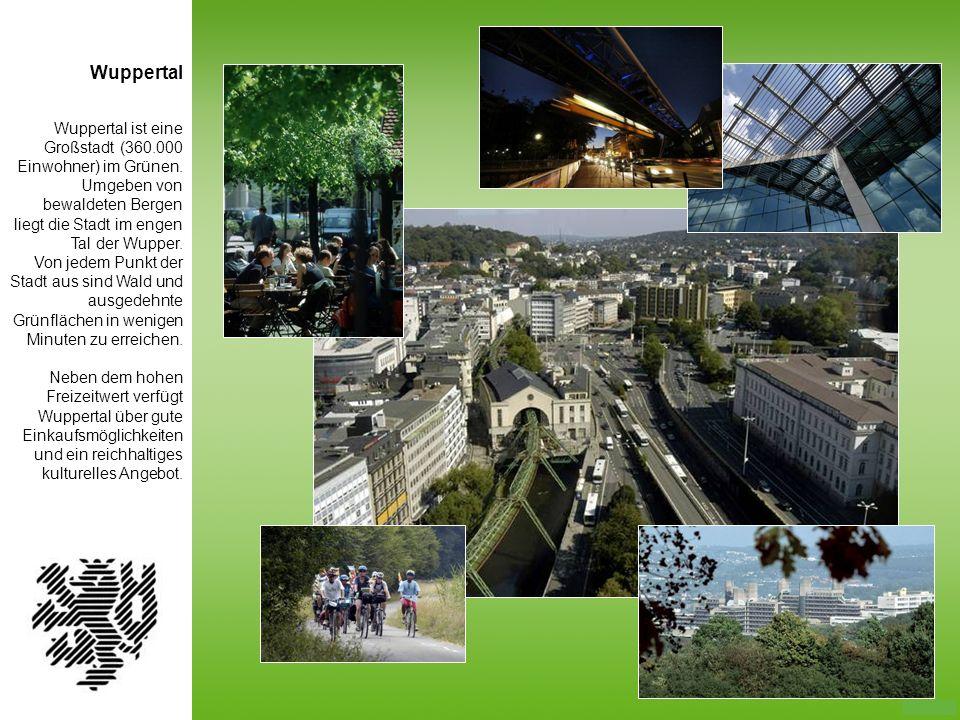 Wuppertal Wuppertal ist eine Großstadt (360.000 Einwohner) im Grünen.