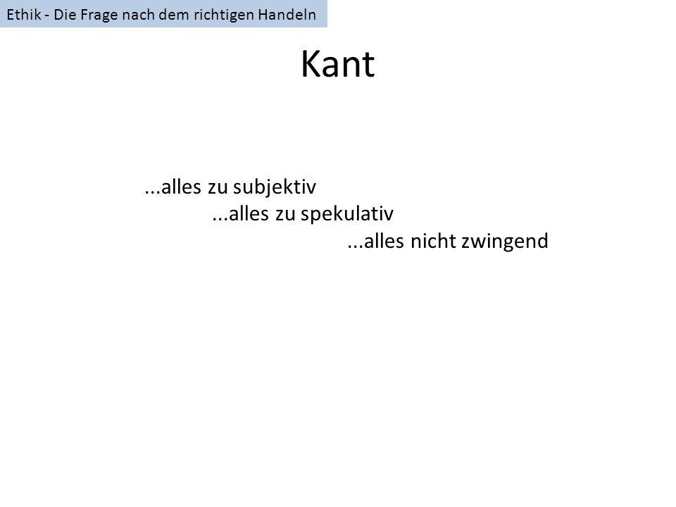Kant ...alles zu subjektiv ...alles zu spekulativ