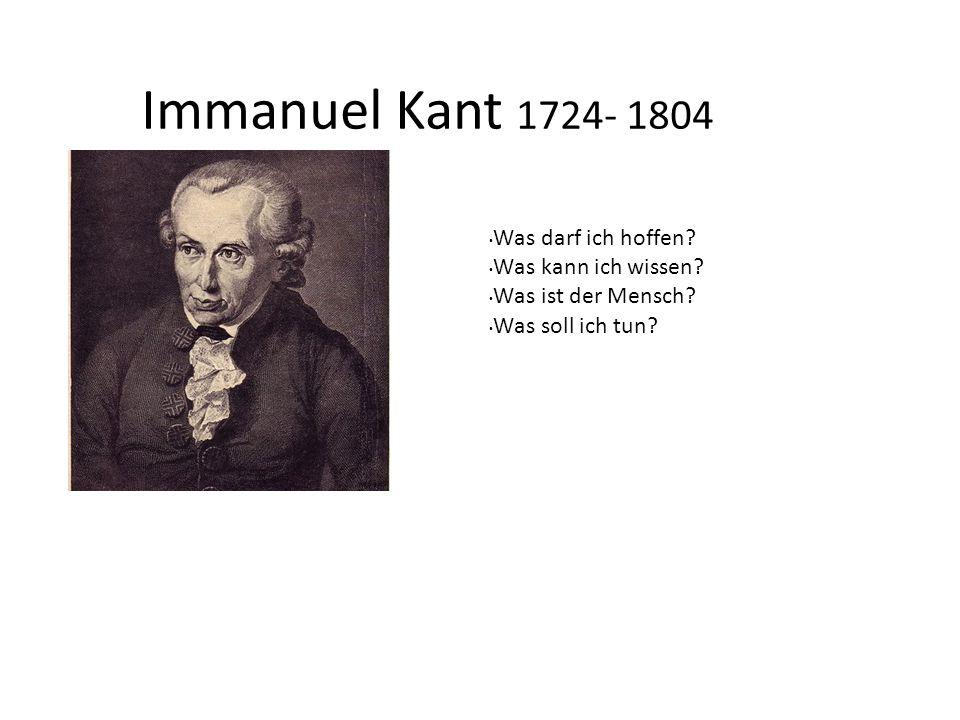Immanuel Kant 1724- 1804 Was darf ich hoffen Was kann ich wissen
